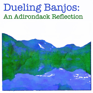 Dueling Banjos: An Adirondack Reflection